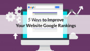 5 WAYS TO IMPROVE YOUR GOOGLE RANKINGS